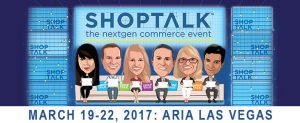 Preview for Shoptalk Ecommerce Event March 2017, Aria, Las Vegas